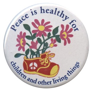 B199 - Peace Is Healthy For Children And Other Living Things Button