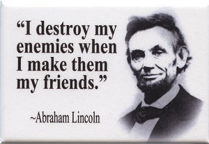 FM047 - I destroy my enemies when I make them my friends - Abraham Lincoln Quote Fridge Magnet