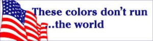 S297 - These Colors Don't Run the World Bumper Sticker