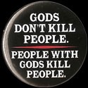B164 - Gods Don't Kill People. People With Gods Kill People Button
