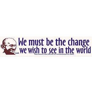S153 - Be the Change you Wish to See in the World - Gandhi quote Large Bumper Sticker