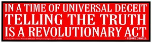 S170 - In a Time of Universal Deceit, Telling the truth is a Universal Act Bumper Sticker