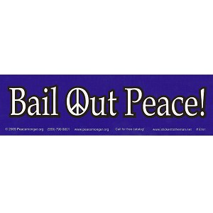 S191 - Bail Out Peace Bumper Sticker
