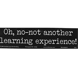 S216 - Oh, no-not another learning experience Bumper Sticker
