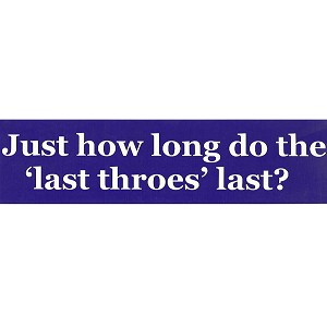 S352 - Just How Long Do the Last Throes Last Bumper Sticker