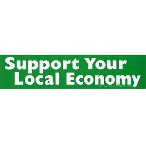 S437 - Support Your Local Economy Bumper Sticker