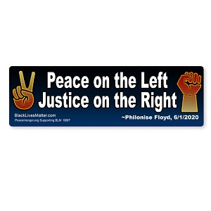 S697 Peace on the Left Justice on the Right Philonese Floyd Quote BLM Black Lives Matter Bumper Sticker